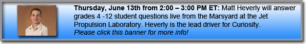 Matt Heverly will answer grades 4-12 student questions live from the Marsyard at the Jet Propulsion Laboratory. Heverly is the lead driver for Curiosity.