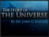 Text: The Story of the Universe, by Dr. John Mather