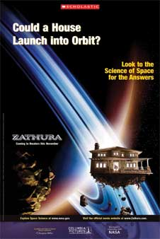 This poster cover shows a house floating in space with two boys standing in the doorway looking out and roots hanging from underneath the house. The title at the top reads Could a House Launch Into Orbit. The words on the right side read Look to the Science of Space for the Answers. The words on the left read Zathura Coming to theaters this November. This is superimposed over an image of a planet with rings. There is a large gold colored rock on the bottom left side.