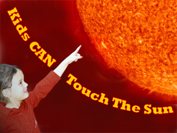 Kids can touch the Sun