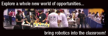 These words appear on a background of a collage of pictures of students working with robots. Explore a whole new world of opportunities ... bring robotics into the classroom!