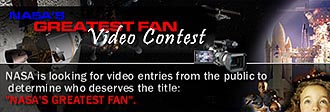 A graphic banner with text that reads: NASA's Greatest Fan Video Contest. NASA is looking for video entries from the public to determine who deserves the title: NASA's Greatest Fan.