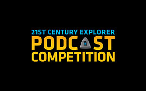 Second annual 21st Century Explorer Podcast Competition