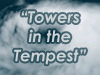 Towers in the Tempest