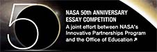 NASA 50th Anniversary Essay Competition: A joint effort between NASA's Innovative Partnerships Program and the Office of Education