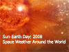 Sun-Earth Day 2008 Space Weather Around the World
