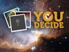 "two small images taken by Hubble and a blank one with a question mark on it. Text reads""You decide""."