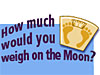 Footprints on a bathroom scale with the words How much would you weigh on the moon?