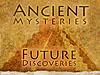 The words Ancient Mysteries Future Discoveries in front of an ancient pyramid
