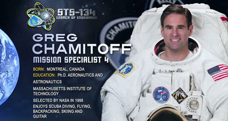 Greg Chamitoff, Mission Specialist 4. Born: Montreal. Education: Ph.D. Aeronautics and Astronautics, MIT. Selected by NASA in 1998. Enjoys scuba diving, flying, backpacking, skiing and guitar.