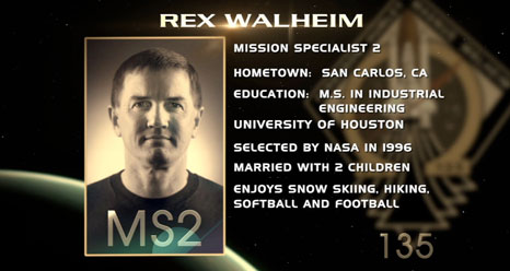 Rex Walheim, Mission Specialist 2. Hometown, San Carlos, Calif. Education: M.S. in Industrial Engineering, University of Houston. Selected by NASA in 1996. Married with 2 children. Enjoys snow skiing, hiking, softball, football.