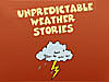 The words Unpredictable Weather Stories above a cartoon of a cloud and lightning bolt