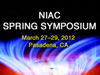 NIAC Spring Symposium, March 27-29, 2012, Pasadena, CA