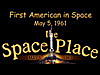 A rocket and the words First American in Space, May 5, 1961, the Space Place