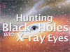 Hunting Black Holes with X-ray Eyes - artist's concept ad