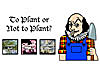 The words 'To Plant or Not to Plant?' above images of three plants next to a cartoon of William Shakespeare wearing overalls and holding a spade