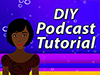 Cartoon woman stands beside the words DIY Podcast Tutorial