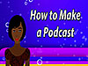 Avatar stands beside the words How to Make a Podcast
